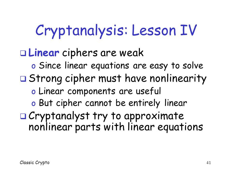 Classic Crypto 40 Hill Cipher Cryptanalysis  Trudy suspects Alice and Bob are using Hill cipher, with n x n matrix A  SupposeTrudy knows n plaintext
