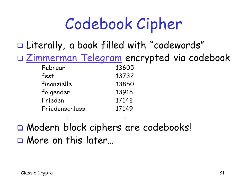 """Classic Crypto 50 Codebook Cipher  Literally, a book filled with """"codes"""" o More precisely, 2 codebooks, 1 for encryption and 1 for decryption  Key i"""