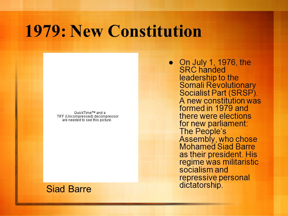 1979: New Constitution On July 1, 1976, the SRC handed leadership to the Somali Revolutionary Socialist Part (SRSP).