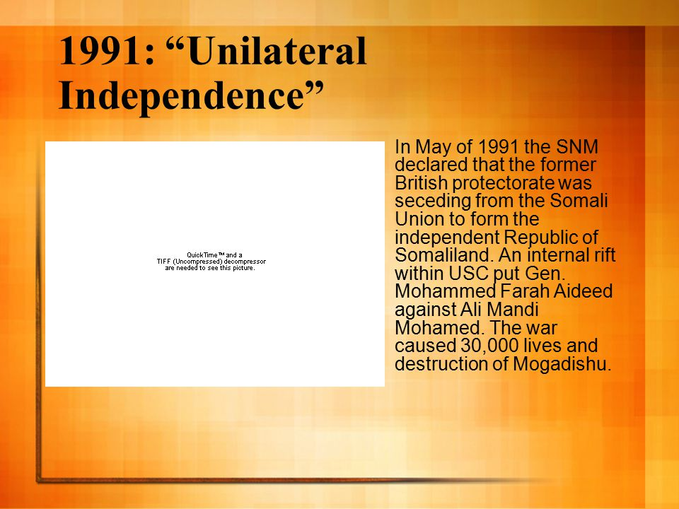 1991: Unilateral Independence In May of 1991 the SNM declared that the former British protectorate was seceding from the Somali Union to form the independent Republic of Somaliland.