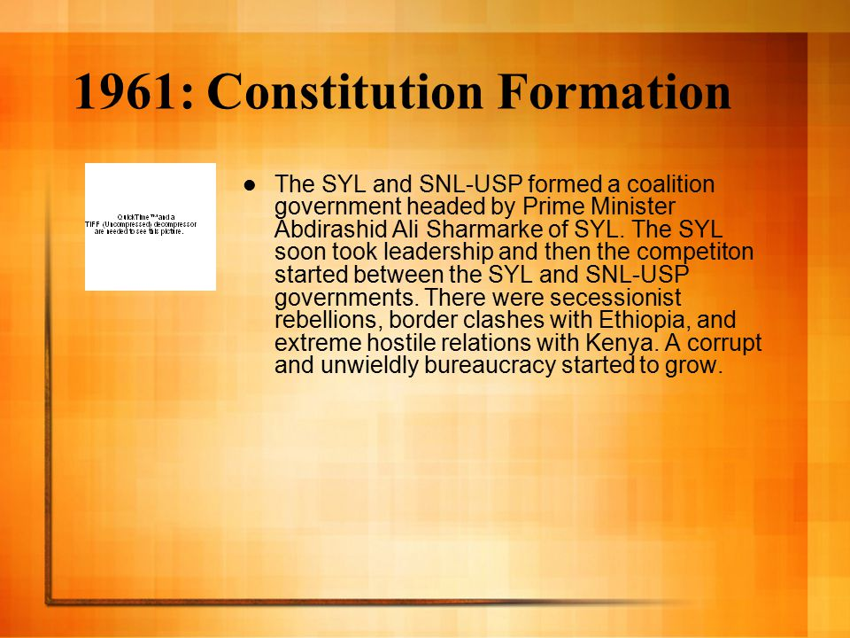 1961: Constitution Formation The SYL and SNL-USP formed a coalition government headed by Prime Minister Abdirashid Ali Sharmarke of SYL.