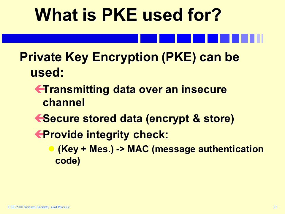 CSE2500 System Security and Privacy23 What is PKE used for.