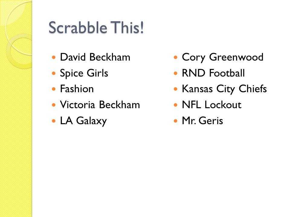 Scrabble This! David Beckham Spice Girls Fashion Victoria Beckham LA Galaxy Cory Greenwood RND Football Kansas City Chiefs NFL Lockout Mr. Geris