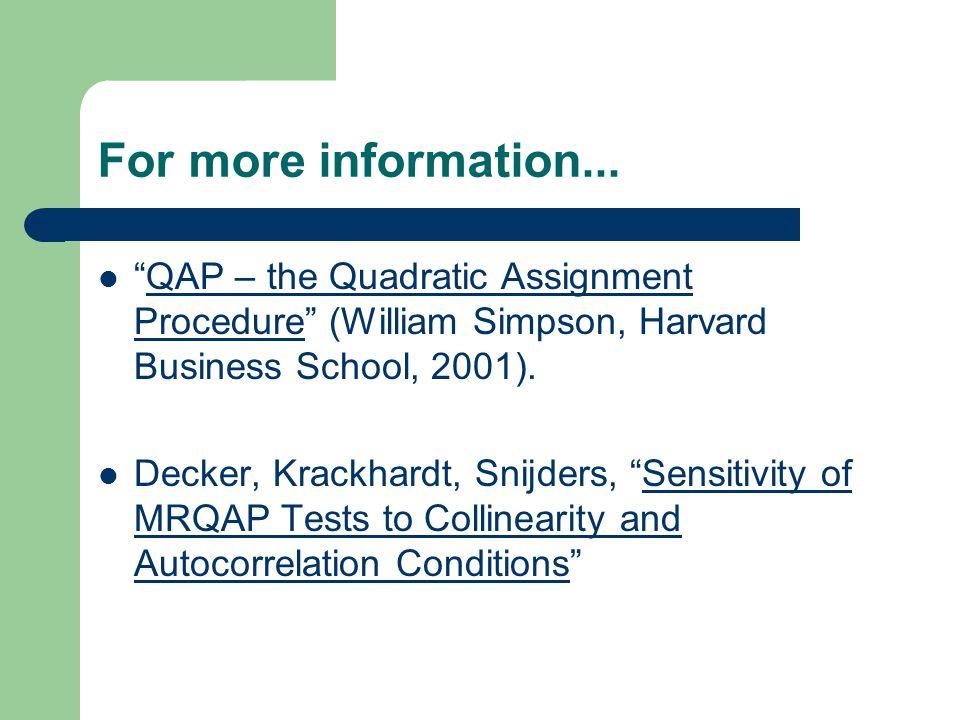 """For more information... """"QAP – the Quadratic Assignment Procedure"""" (William Simpson, Harvard Business School, 2001).QAP – the Quadratic Assignment Pro"""
