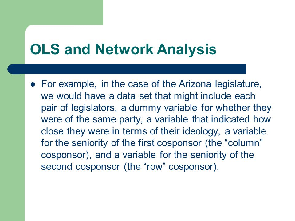 OLS and Network Analysis For example, in the case of the Arizona legislature, we would have a data set that might include each pair of legislators, a