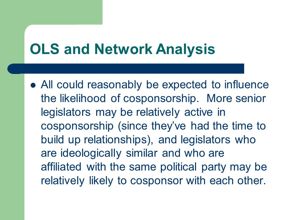 OLS and Network Analysis All could reasonably be expected to influence the likelihood of cosponsorship.