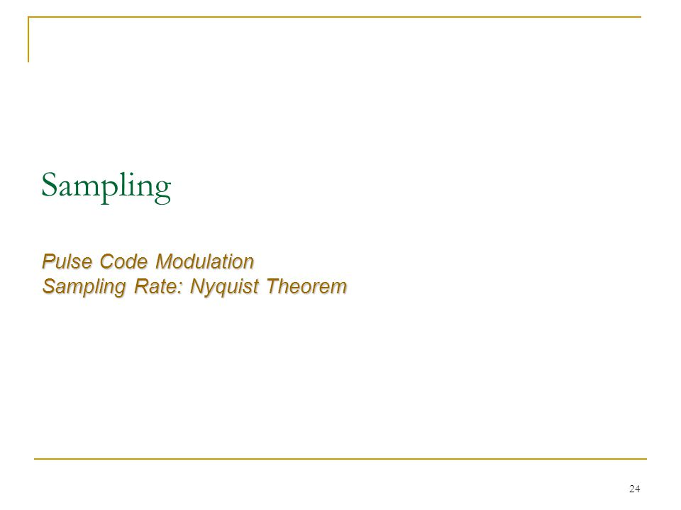 24 Pulse Code Modulation Sampling Rate: Nyquist Theorem Sampling Pulse Code Modulation Sampling Rate: Nyquist Theorem