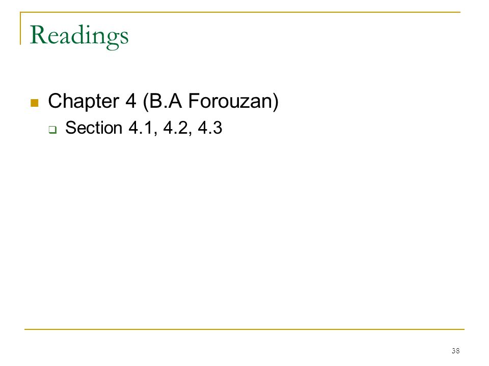 38 Readings Chapter 4 (B.A Forouzan)  Section 4.1, 4.2, 4.3