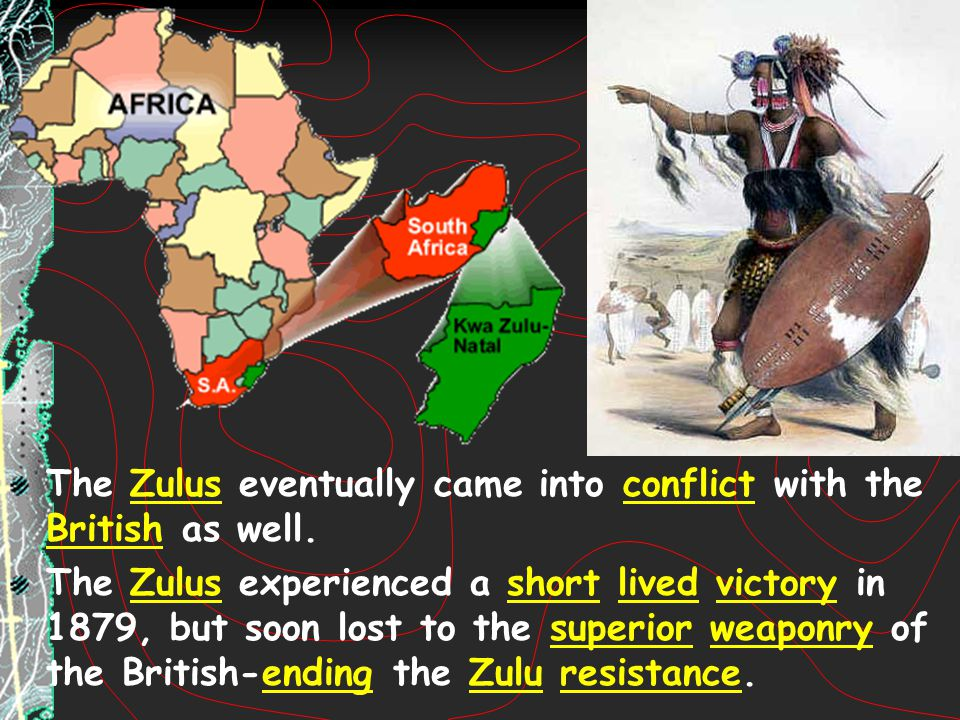 The Zulus eventually came into conflict with the British as well. The Zulus experienced a short lived victory in 1879, but soon lost to the superior w