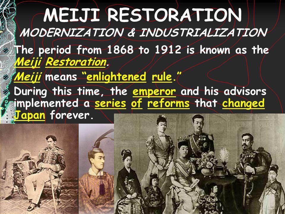 """MEIJI RESTORATION MODERNIZATION & INDUSTRIALIZATION The period from 1868 to 1912 is known as the Meiji Restoration. Meiji means """"enlightened rule."""" Du"""