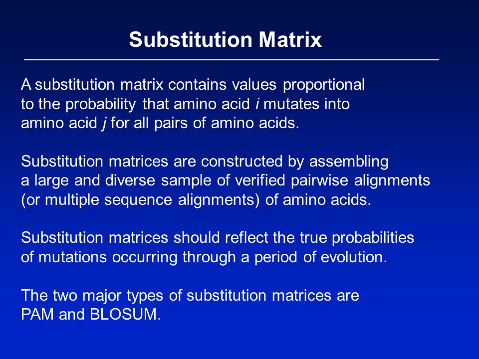A substitution matrix contains values proportional to the probability that amino acid i mutates into amino acid j for all pairs of amino acids.