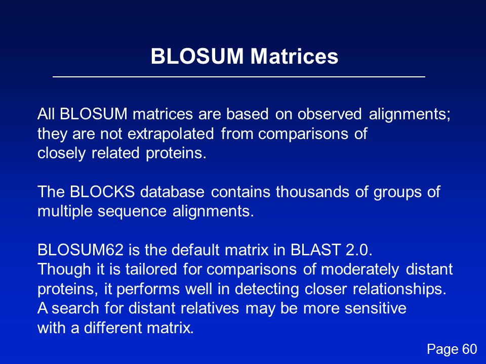 All BLOSUM matrices are based on observed alignments; they are not extrapolated from comparisons of closely related proteins.