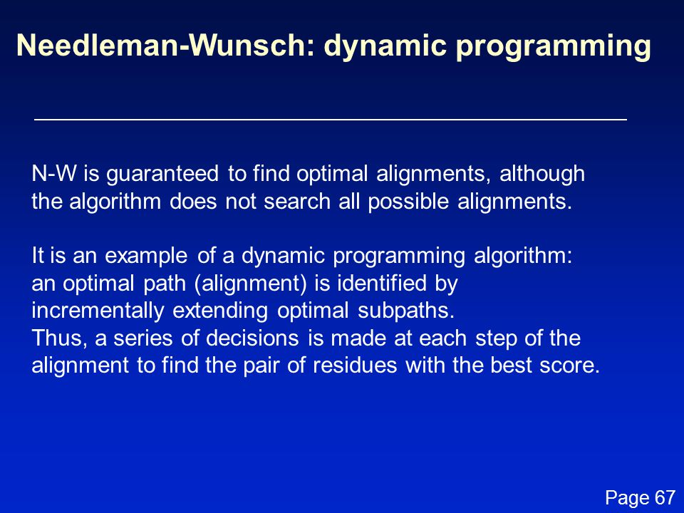 N-W is guaranteed to find optimal alignments, although the algorithm does not search all possible alignments.