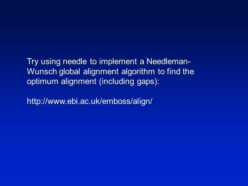 Try using needle to implement a Needleman- Wunsch global alignment algorithm to find the optimum alignment (including gaps): http://www.ebi.ac.uk/emboss/align/