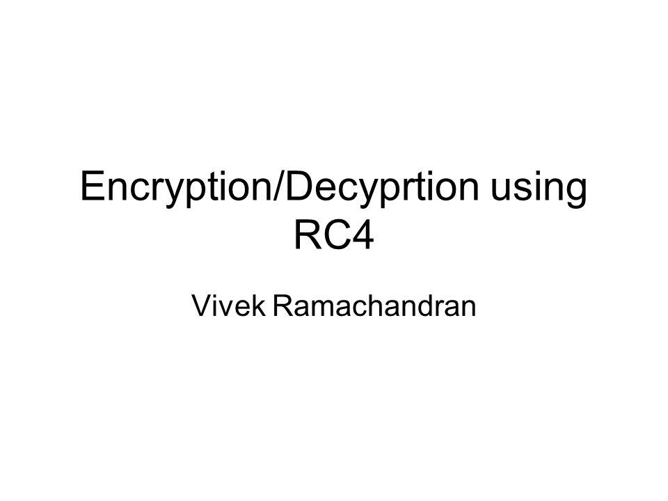 Encryption/Decyprtion using RC4 Vivek Ramachandran