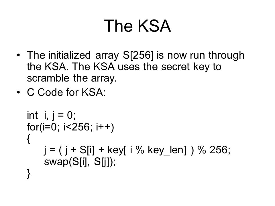 The KSA The initialized array S[256] is now run through the KSA.