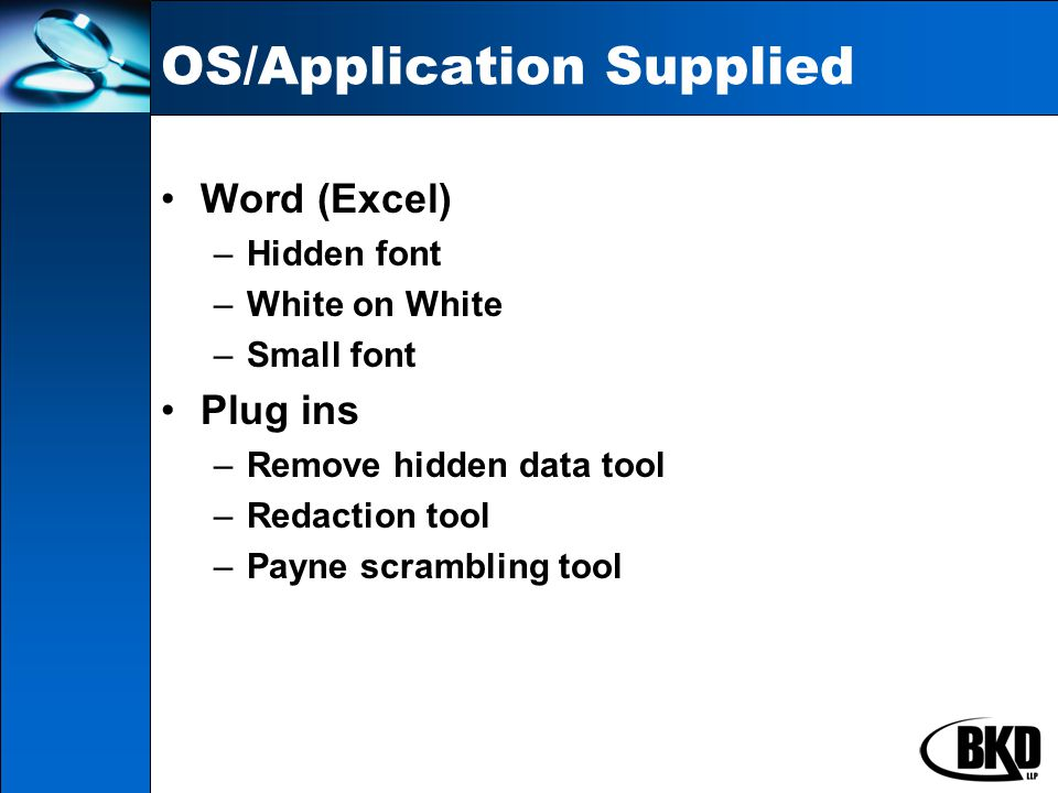 OS/Application Supplied Word (Excel) –Hidden font –White on White –Small font Plug ins –Remove hidden data tool –Redaction tool –Payne scrambling tool