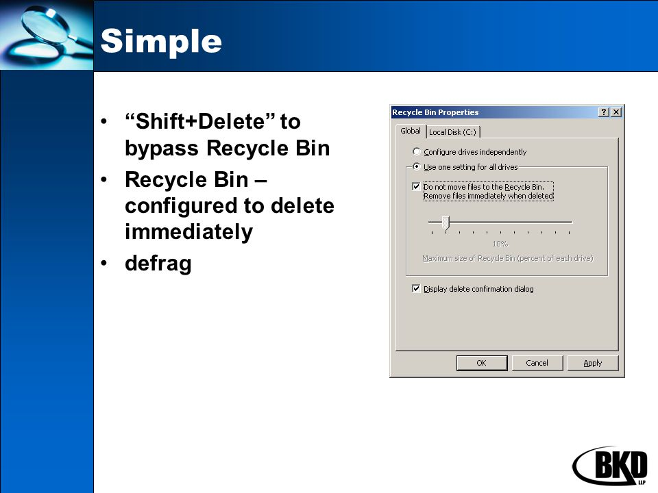 Simple Shift+Delete to bypass Recycle Bin Recycle Bin – configured to delete immediately defrag