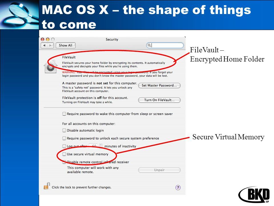 MAC OS X – the shape of things to come FileVault – Encrypted Home Folder Secure Virtual Memory