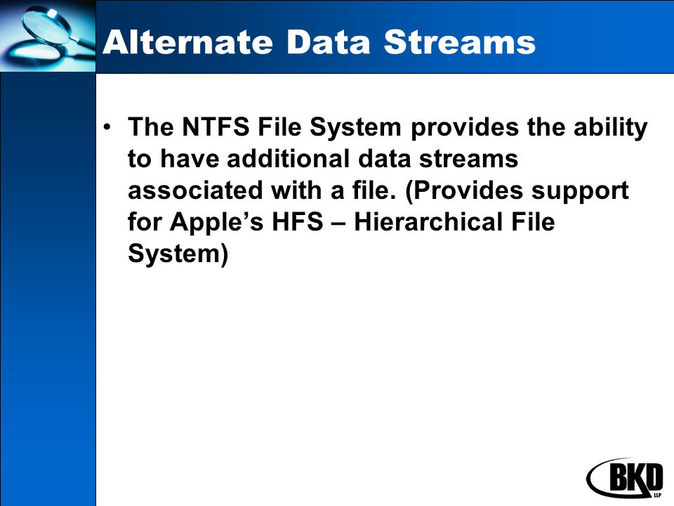 Alternate Data Streams The NTFS File System provides the ability to have additional data streams associated with a file.
