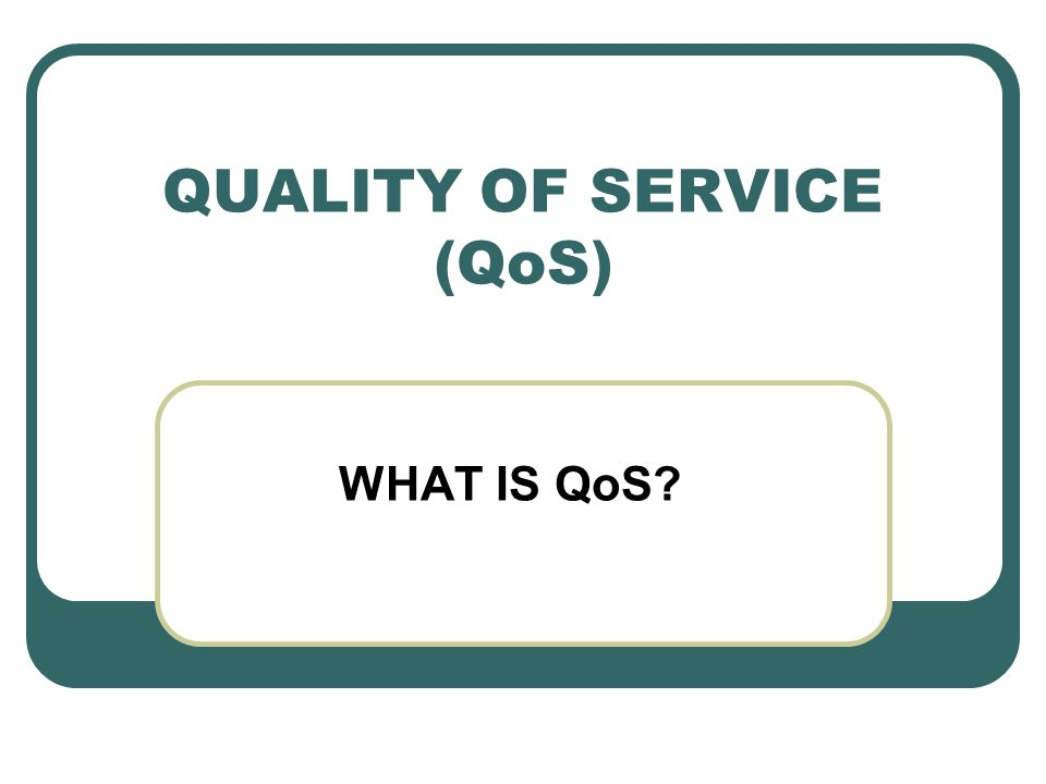 QUALITY OF SERVICE (QoS) WHAT IS QoS?