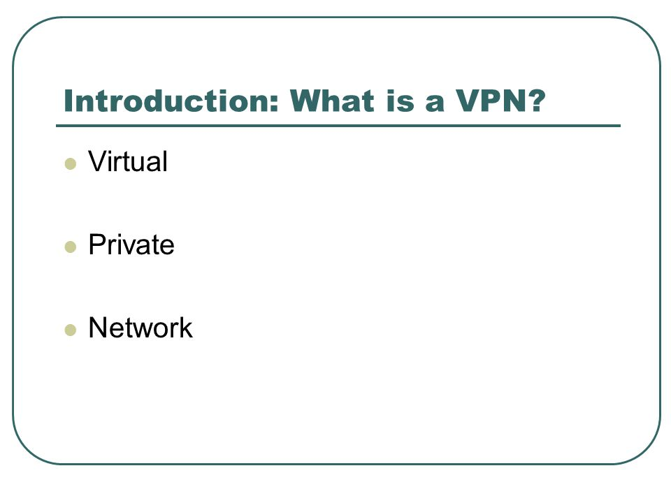 Introduction: What is a VPN? Virtual Private Network