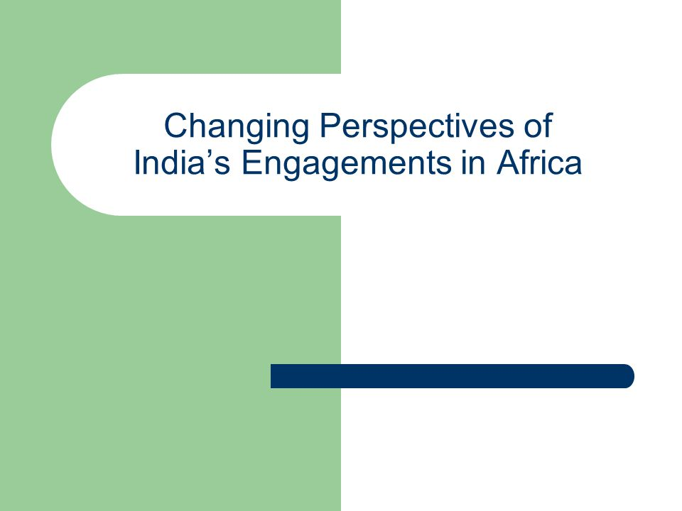 Changing Perspectives of India's Engagements in Africa