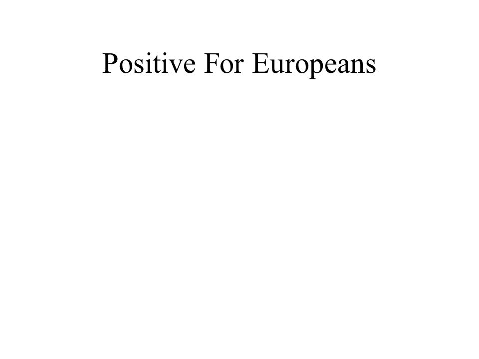 Positive For Europeans