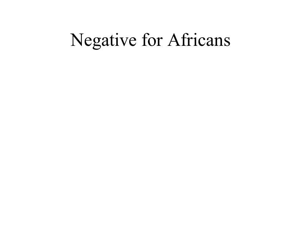 Negative for Africans