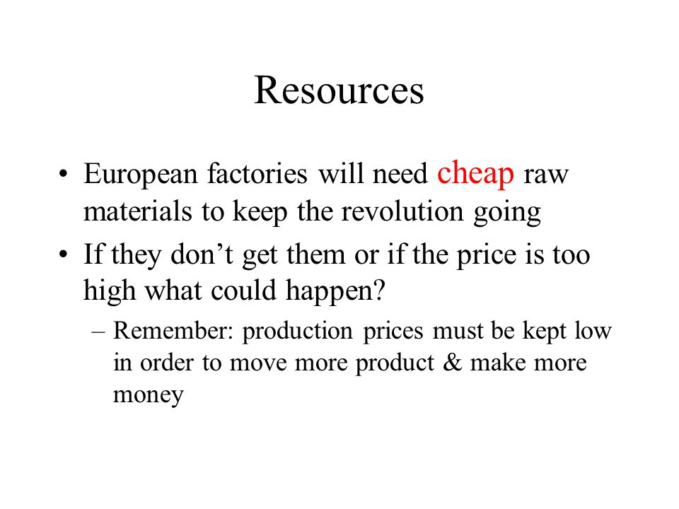 Resources European factories will need cheap raw materials to keep the revolution going If they don't get them or if the price is too high what could