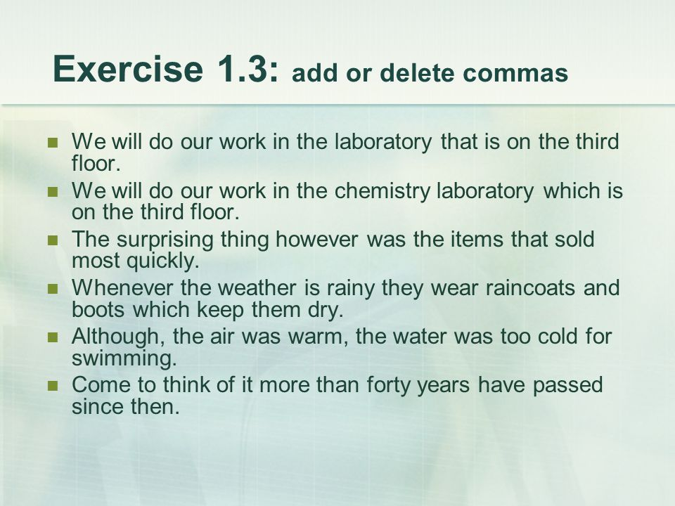 Exercise 1.3: add or delete commas We will do our work in the laboratory that is on the third floor. We will do our work in the chemistry laboratory w
