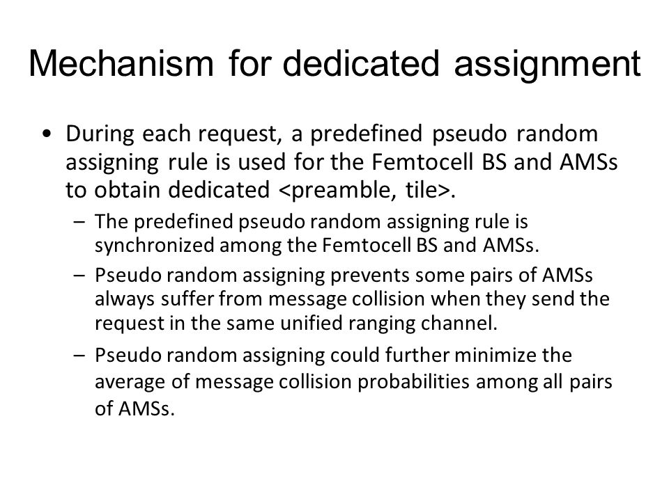 Mechanism for dedicated assignment During each request, a predefined pseudo random assigning rule is used for the Femtocell BS and AMSs to obtain dedicated.