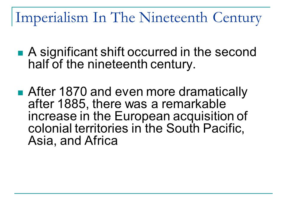 Imperialism In The Nineteenth Century A significant shift occurred in the second half of the nineteenth century.