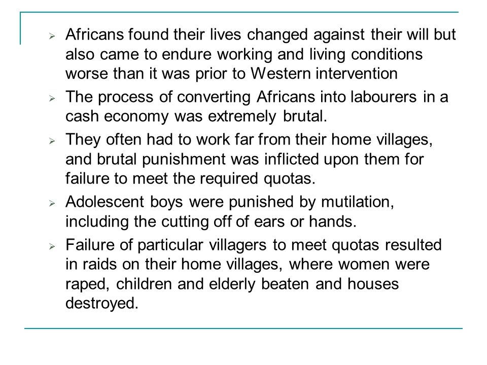  Africans found their lives changed against their will but also came to endure working and living conditions worse than it was prior to Western inter