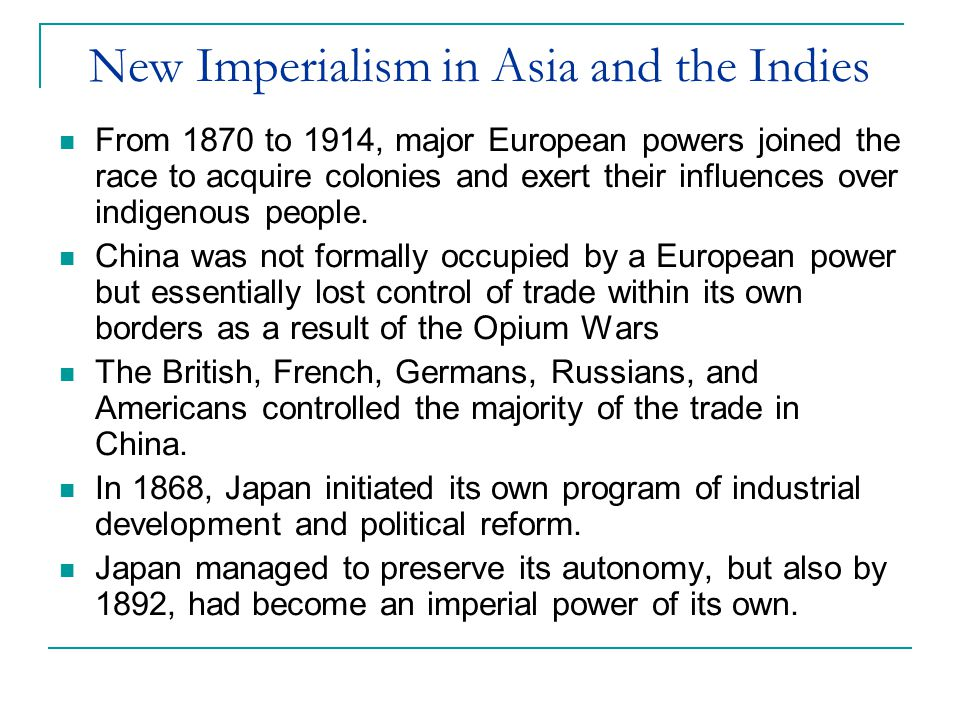 New Imperialism in Asia and the Indies From 1870 to 1914, major European powers joined the race to acquire colonies and exert their influences over indigenous people.
