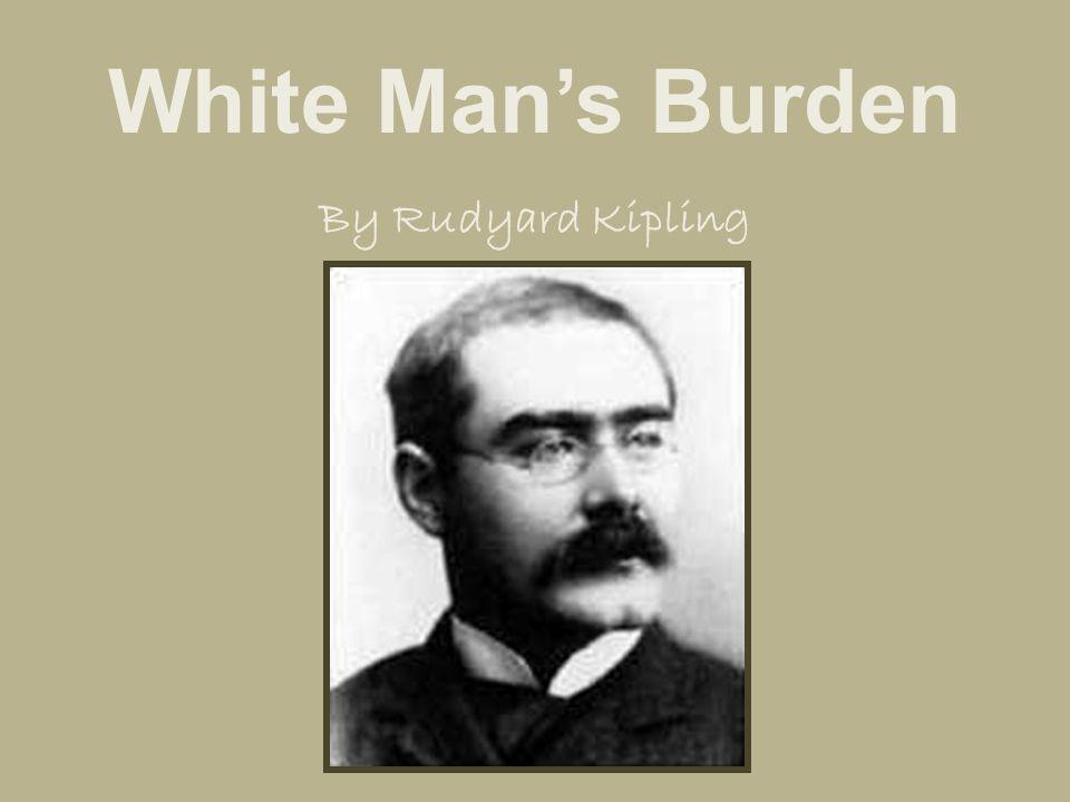 White Man's Burden By Rudyard Kipling