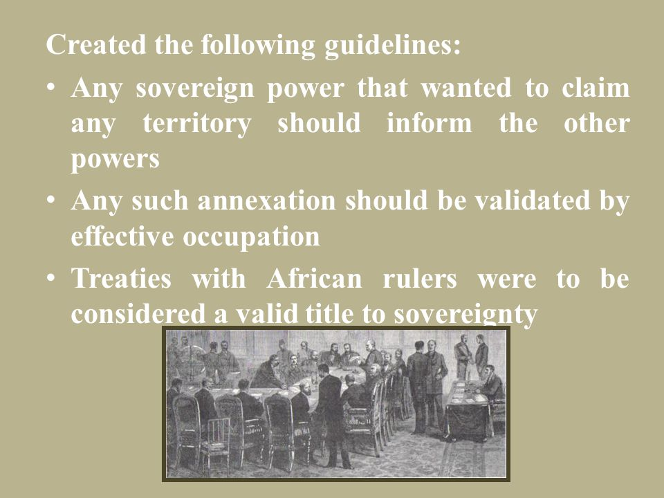 Created the following guidelines: Any sovereign power that wanted to claim any territory should inform the other powers Any such annexation should be