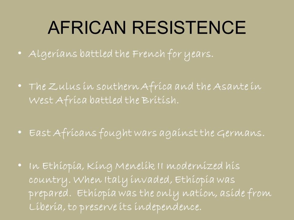 AFRICAN RESISTENCE Algerians battled the French for years. The Zulus in southern Africa and the Asante in West Africa battled the British. East Africa