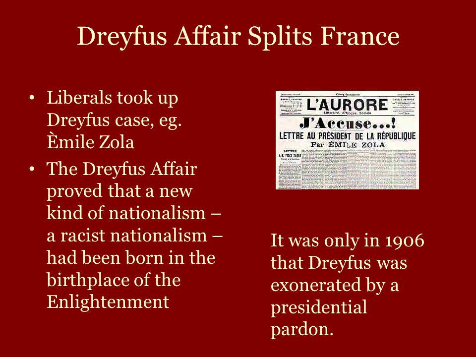 Dreyfus Affair Splits France Liberals took up Dreyfus case, eg. Èmile Zola The Dreyfus Affair proved that a new kind of nationalism – a racist nationa