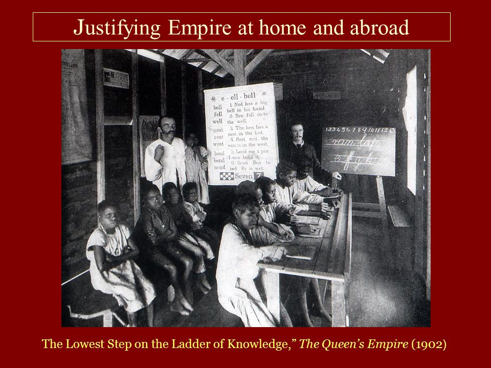 J ustifying Empire at home and abroad The Lowest Step on the Ladder of Knowledge, The Queen's Empire (1902 )