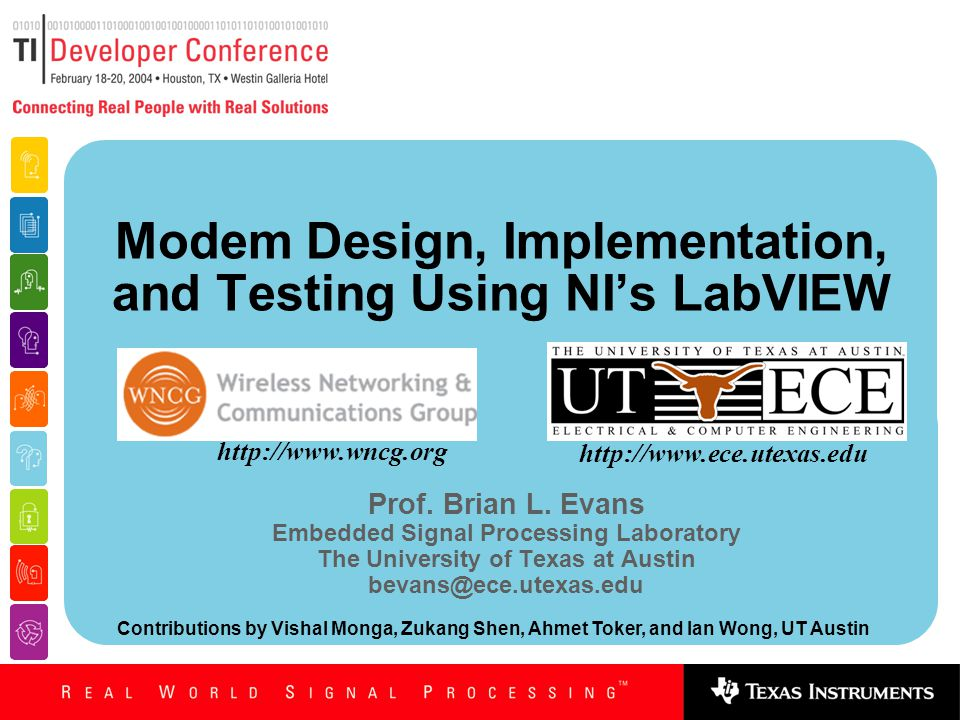 Modem Design, Implementation, and Testing Using NI's LabVIEW Prof. Brian L. Evans Embedded Signal Processing Laboratory The University of Texas at Aus