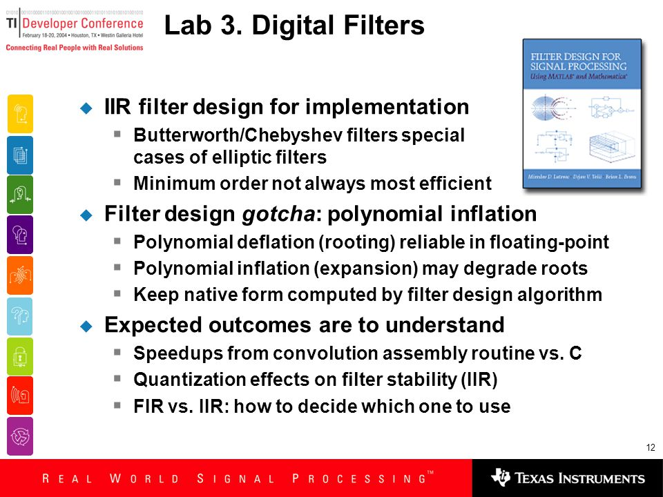 12 Lab 3. Digital Filters  IIR filter design for implementation  Butterworth/Chebyshev filters special cases of elliptic filters  Minimum order not