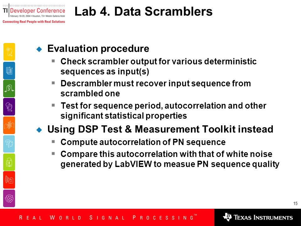 15 Lab 4. Data Scramblers  Evaluation procedure  Check scrambler output for various deterministic sequences as input(s)  Descrambler must recover i