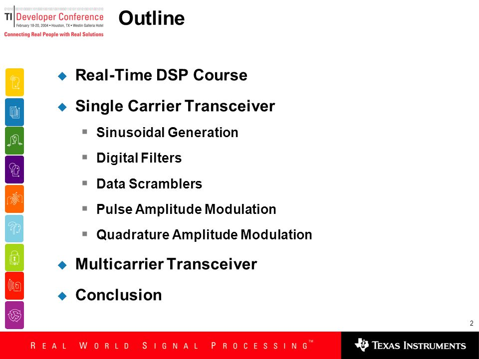 2 Outline  Real-Time DSP Course  Single Carrier Transceiver  Sinusoidal Generation  Digital Filters  Data Scramblers  Pulse Amplitude Modulation  Quadrature Amplitude Modulation  Multicarrier Transceiver  Conclusion