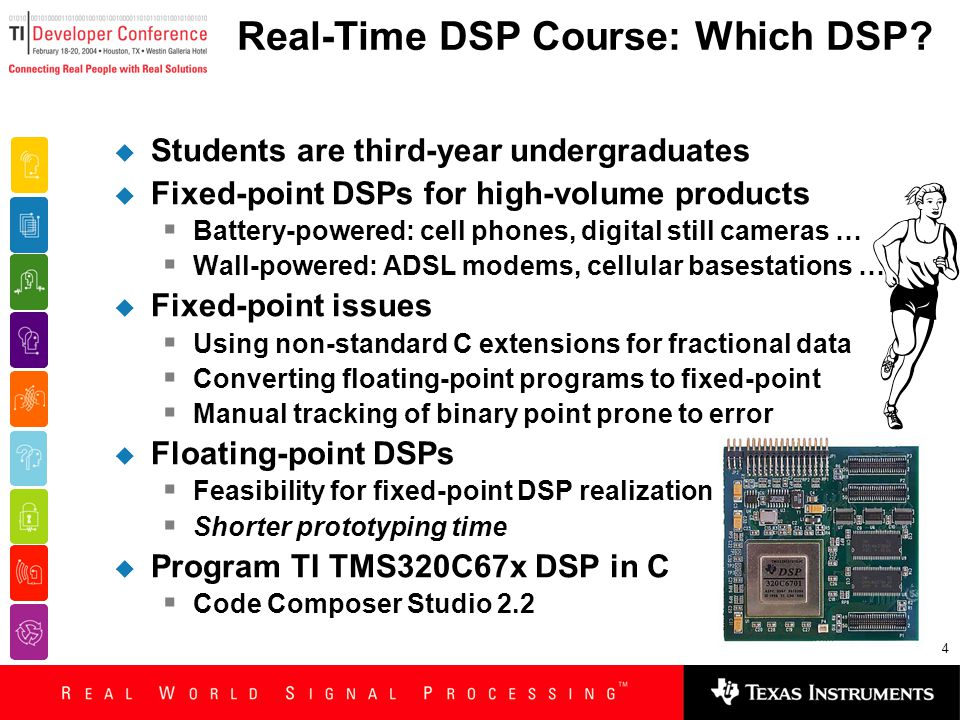 4 Real-Time DSP Course: Which DSP?  Students are third-year undergraduates  Fixed-point DSPs for high-volume products  Battery-powered: cell phones