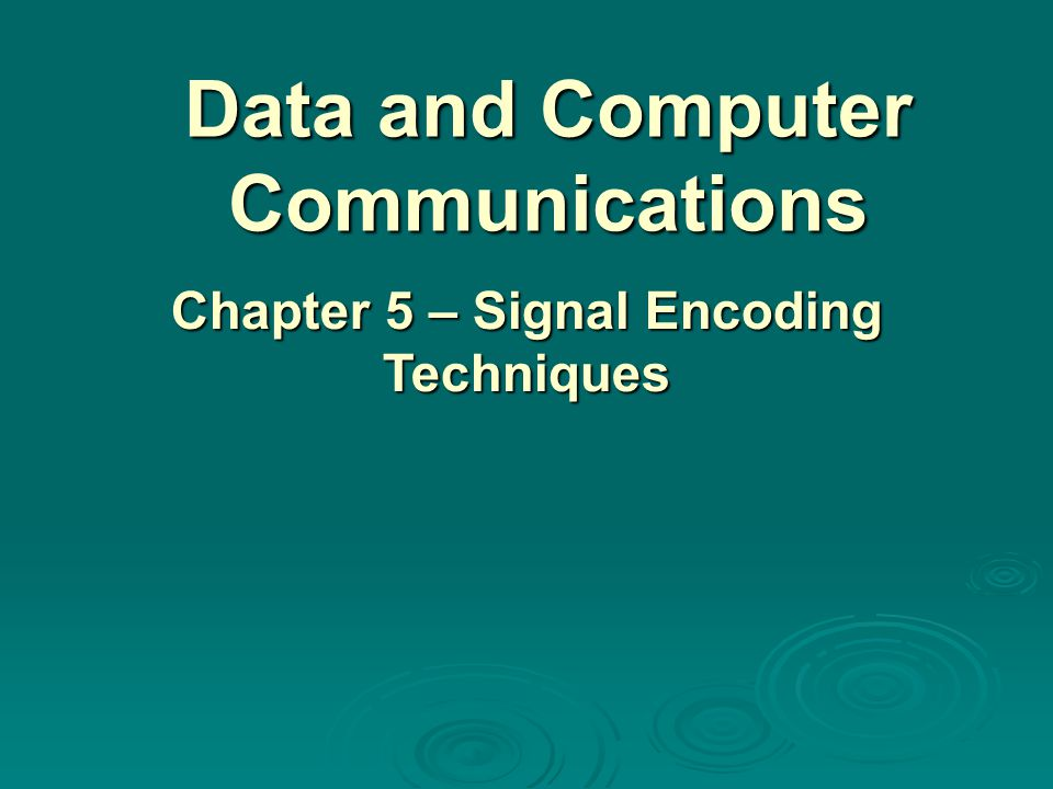 Data and Computer Communications Chapter 5 – Signal Encoding Techniques