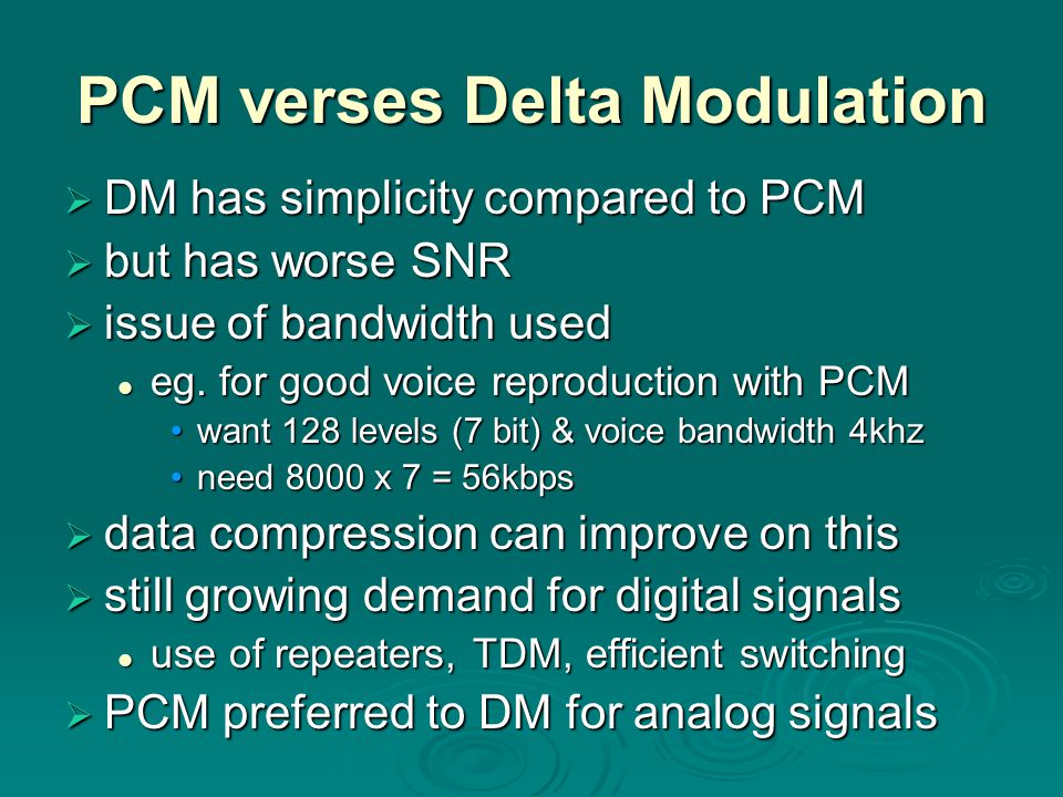 PCM verses Delta Modulation  DM has simplicity compared to PCM  but has worse SNR  issue of bandwidth used eg.