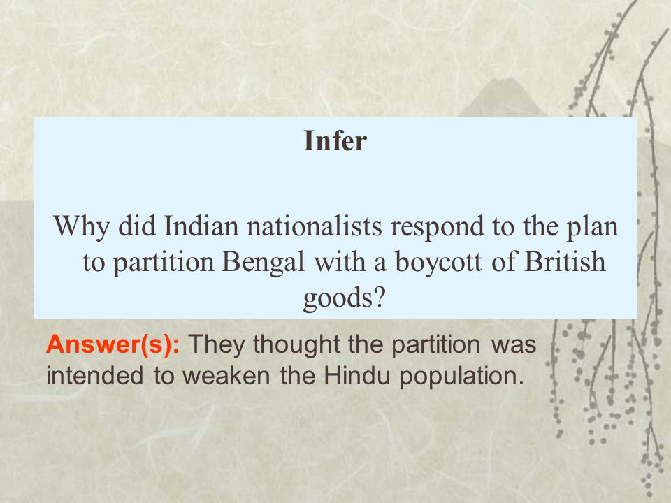 Infer Why did Indian nationalists respond to the plan to partition Bengal with a boycott of British goods.