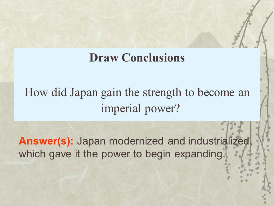 Draw Conclusions How did Japan gain the strength to become an imperial power.