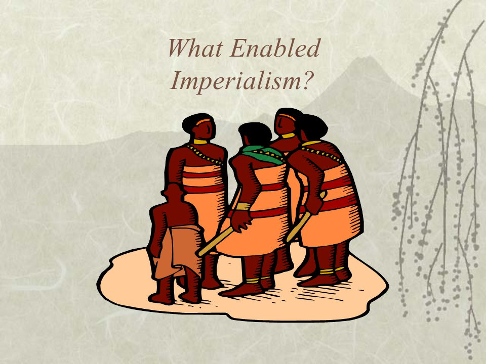 What Enabled Imperialism?